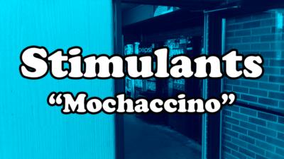 """Stimulants - """"Mochaccino"""""""